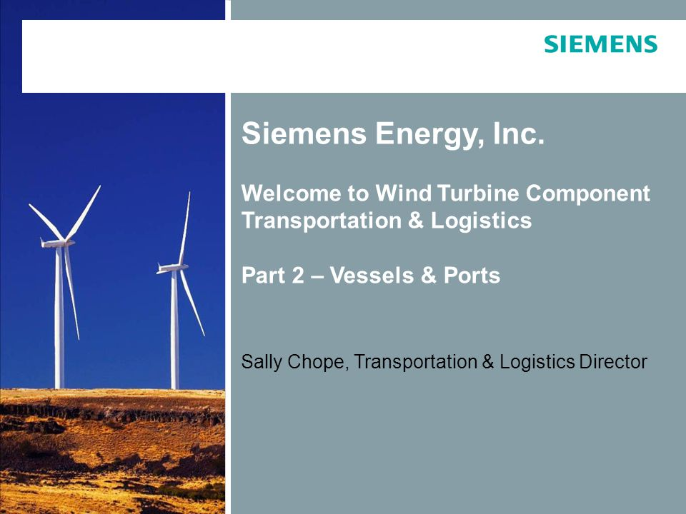 © Siemens AG 2012. All rights reserved. Page 1 Siemens Energy, Inc. Welcome to Wind Turbine Component Transportation & Logistics Part 2 – Vessels & Po