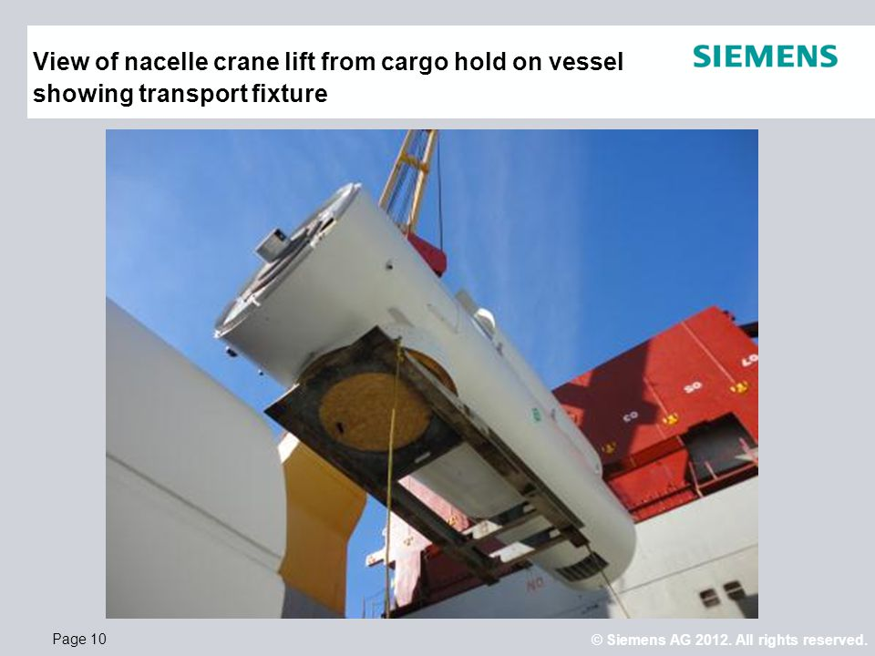 © Siemens AG 2012. All rights reserved. Page 10 nn View of nacelle crane lift from cargo hold on vessel showing transport fixture
