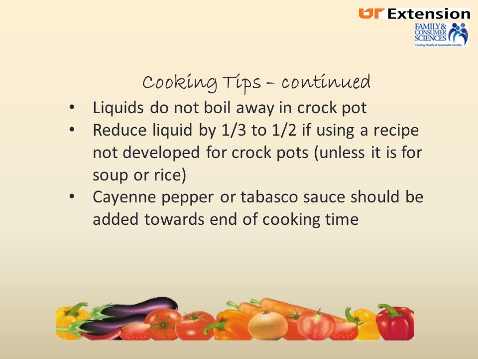 Recipes There are a wealth of recipes available for the crock pot Recipes attached to this lesson came from The American Heart Association's cookbook on Healthy Crock Pot recipes FCE members who shared recipes Numerous recipes on the web (web sites below are suggestions.