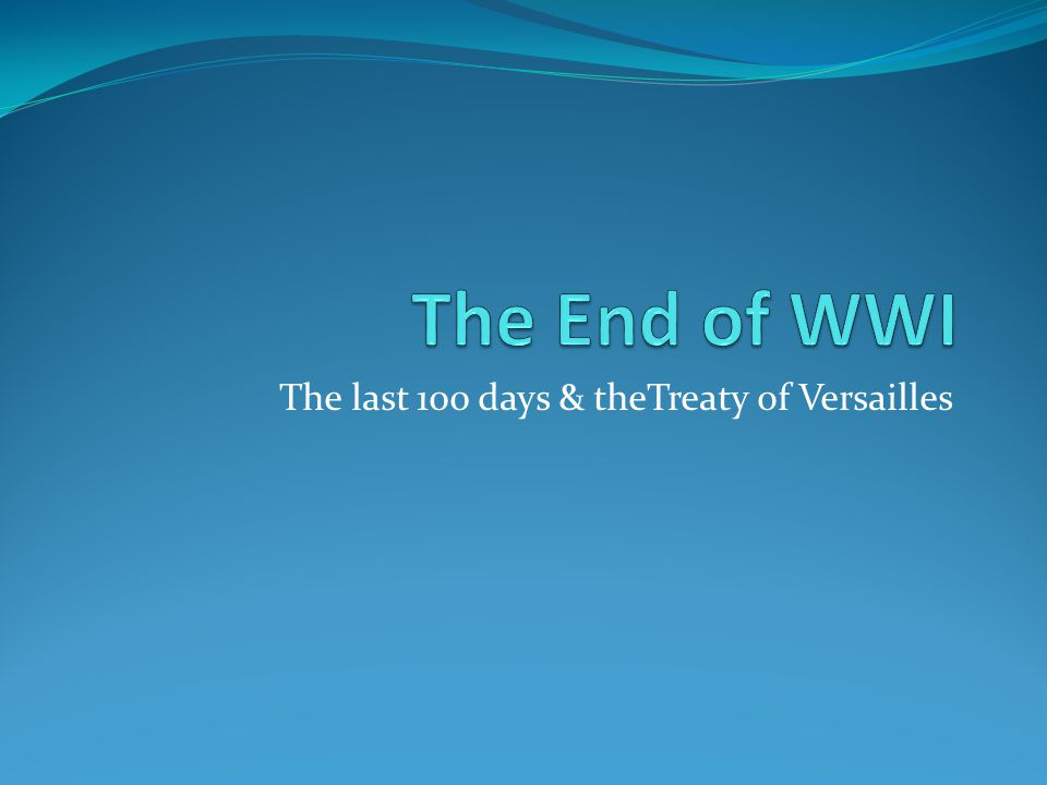 The last 100 days & theTreaty of Versailles