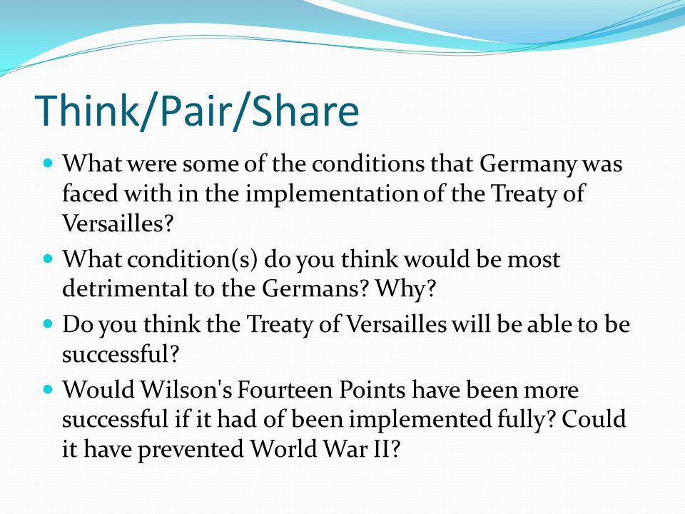 Think/Pair/Share What were some of the conditions that Germany was faced with in the implementation of the Treaty of Versailles.