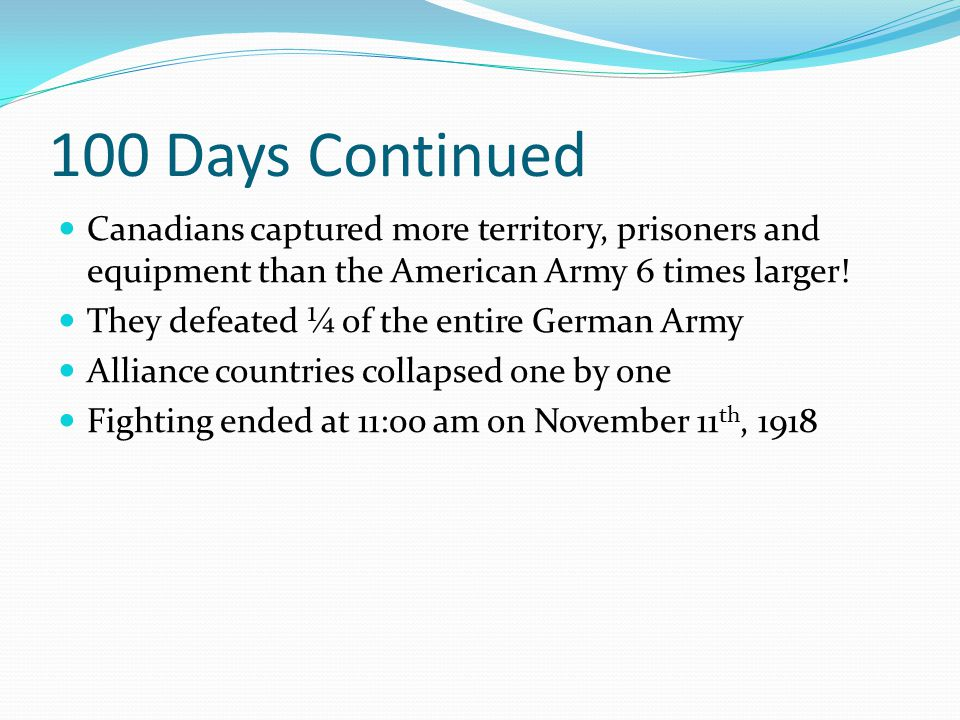 100 Days Continued Canadians captured more territory, prisoners and equipment than the American Army 6 times larger.