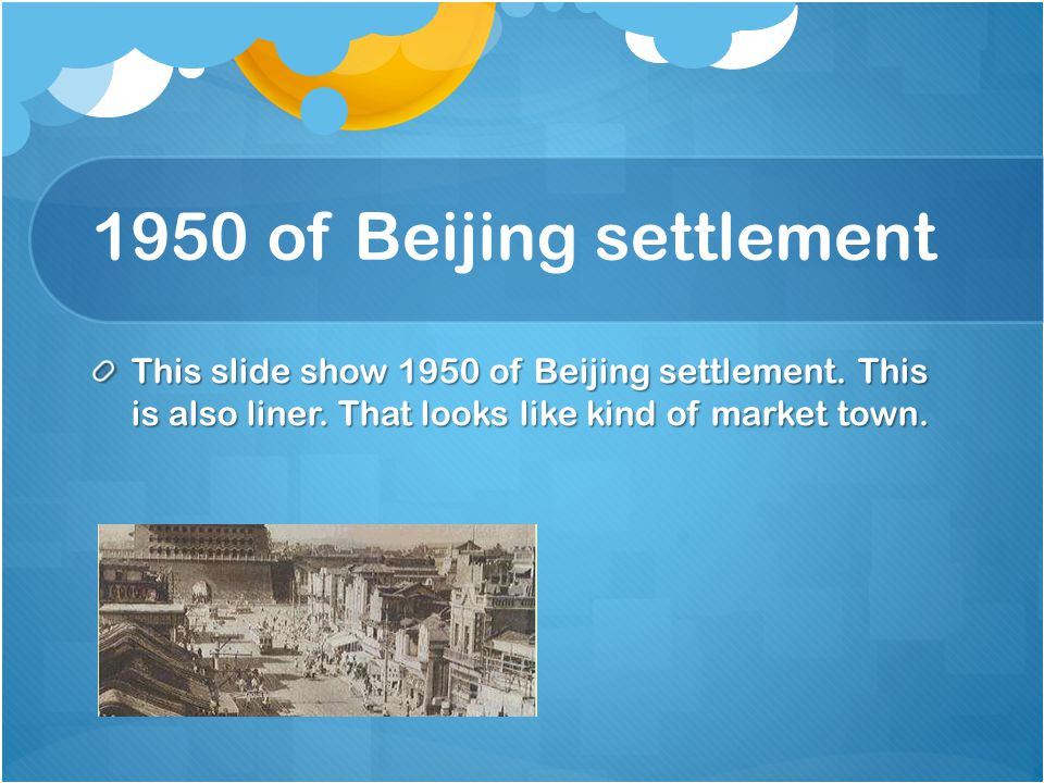 1950 of Beijing settlement This slide show 1950 of Beijing settlement. This is also liner. That looks like kind of market town.