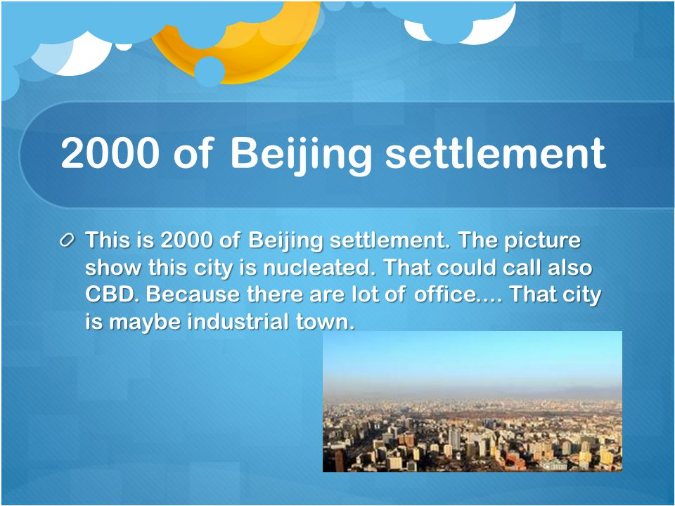 2000 of Beijing settlement This is 2000 of Beijing settlement. The picture show this city is nucleated. That could call also CBD. Because there are lo