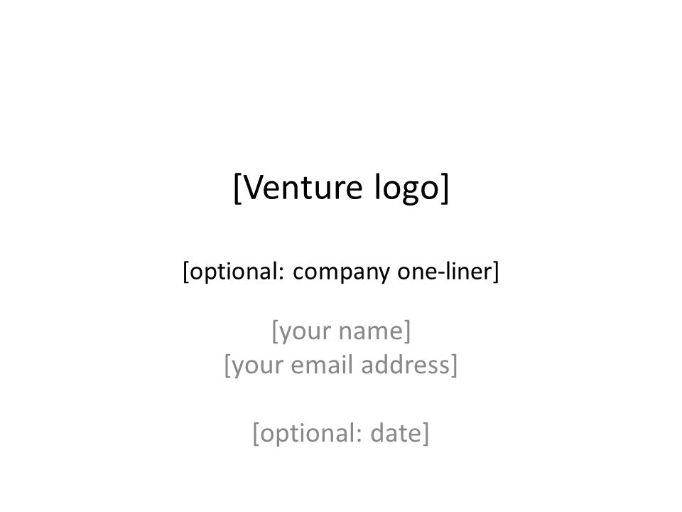 [Venture logo] [optional: company one-liner] [your name] [your email address] [optional: date]