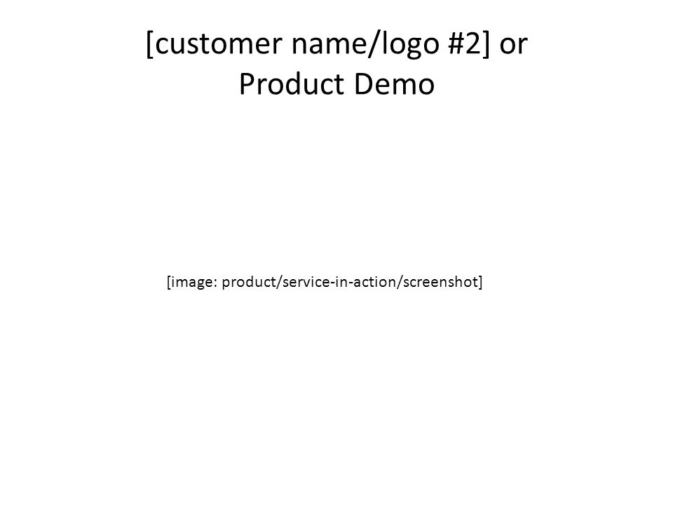 [customer name/logo #2] or Product Demo [image: product/service-in-action/screenshot]