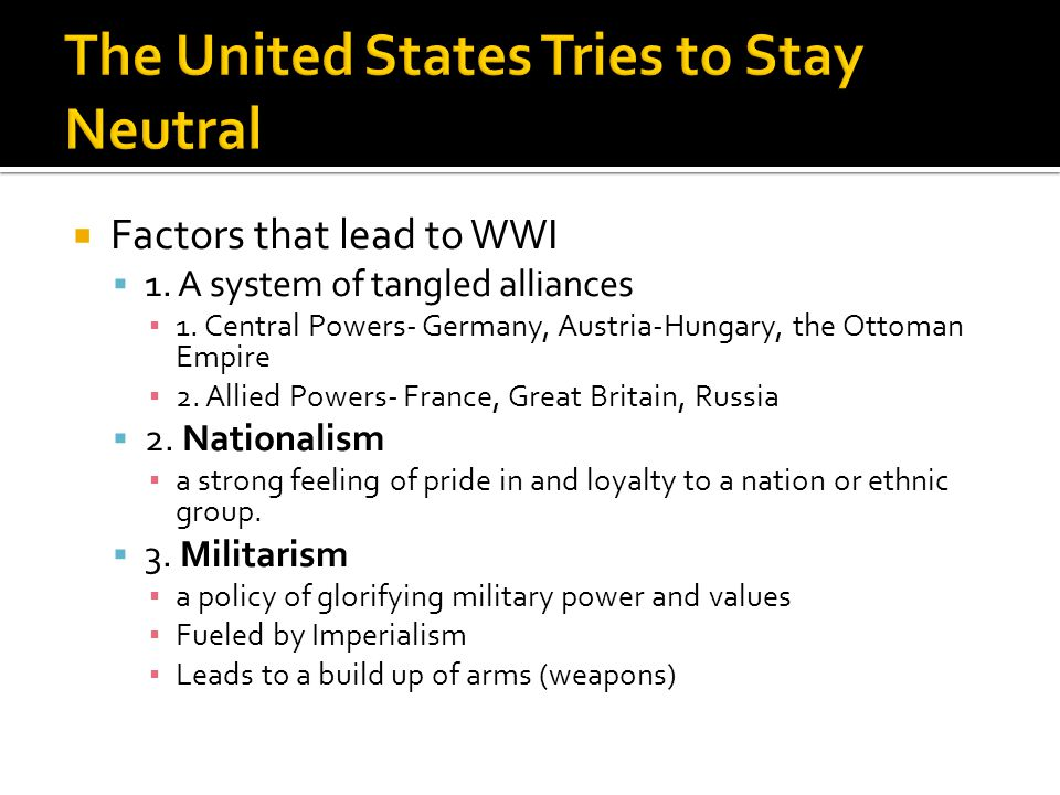  Factors that lead to WWI  1. A system of tangled alliances ▪ 1.