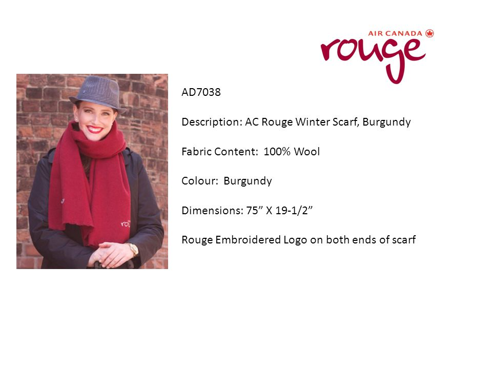 AD7038 Description: AC Rouge Winter Scarf, Burgundy Fabric Content: 100% Wool Colour: Burgundy Dimensions: 75 X 19-1/2 Rouge Embroidered Logo on both ends of scarf