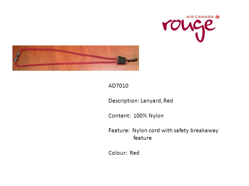 AD7010 Description: Lanyard, Red Content: 100% Nylon Feature: Nylon cord with safety breakaway feature Colour: Red