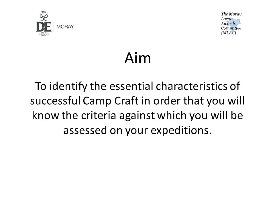Aim To identify the essential characteristics of successful Camp Craft in order that you will know the criteria against which you will be assessed on