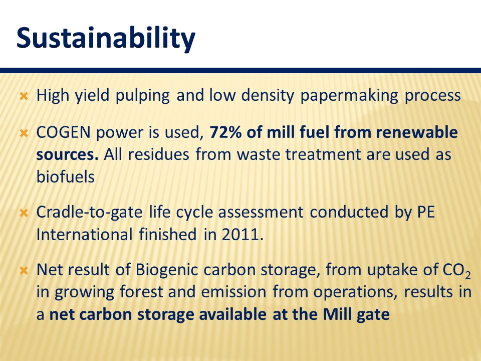  High yield pulping and low density papermaking process  COGEN power is used, 72% of mill fuel from renewable sources. All residues from waste treat