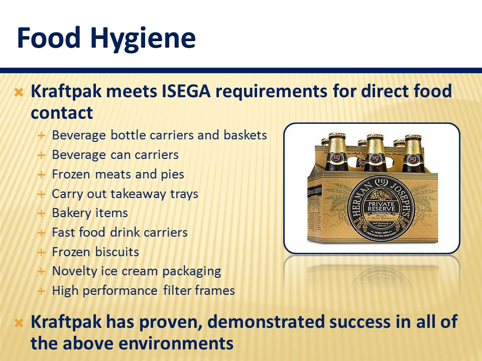  Kraftpak meets ISEGA requirements for direct food contact  Beverage bottle carriers and baskets  Beverage can carriers  Frozen meats and pies  C