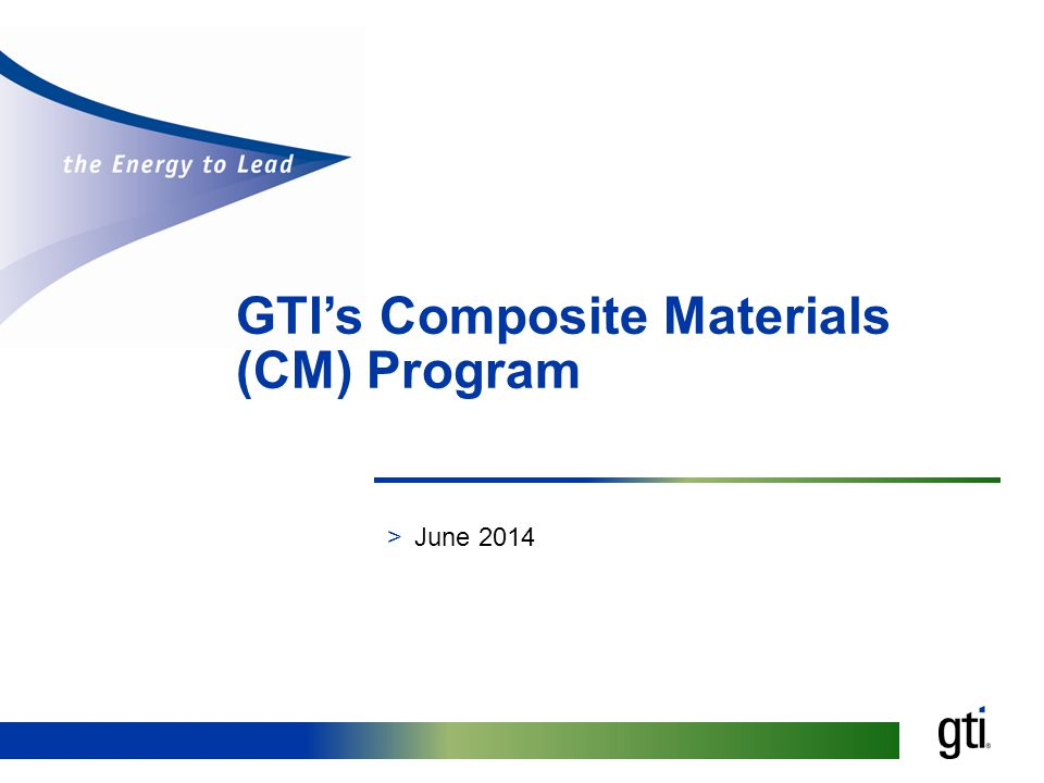 GTI's Composite Materials Program 2 2 Composite Materials (CM) Program Overview >GTI's Composite Materials (CM) program is facilitating the implementation of composite materials and technologies for the rehabilitation of distribution and transmission pipelines.