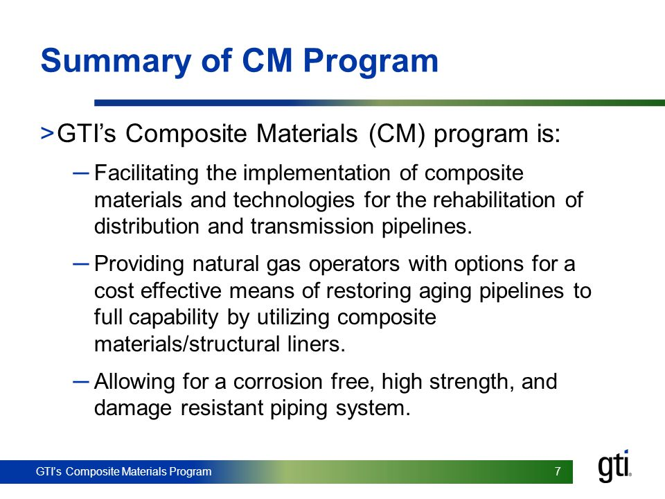 GTI's Composite Materials Program 7 7 Summary of CM Program >GTI's Composite Materials (CM) program is: ─Facilitating the implementation of composite