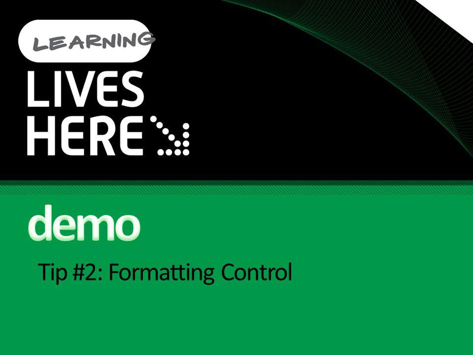 Tip #2: Formatting Control