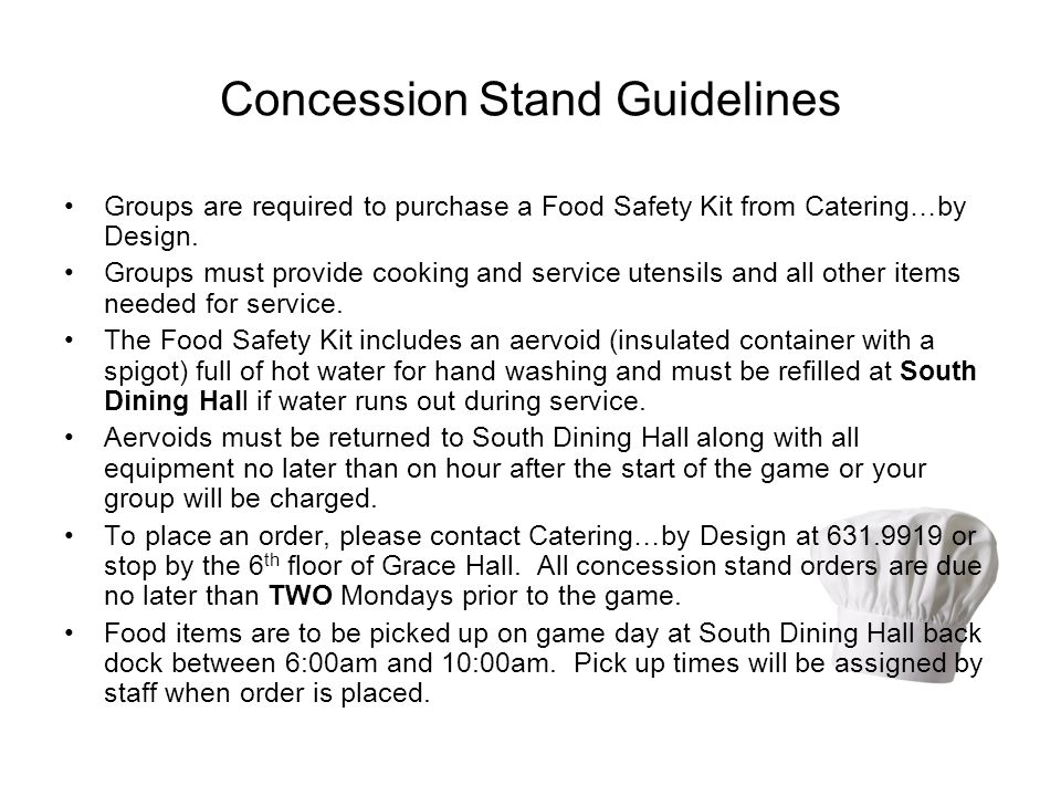 Concession Stand Guidelines Groups are required to purchase a Food Safety Kit from Catering…by Design. Groups must provide cooking and service utensil