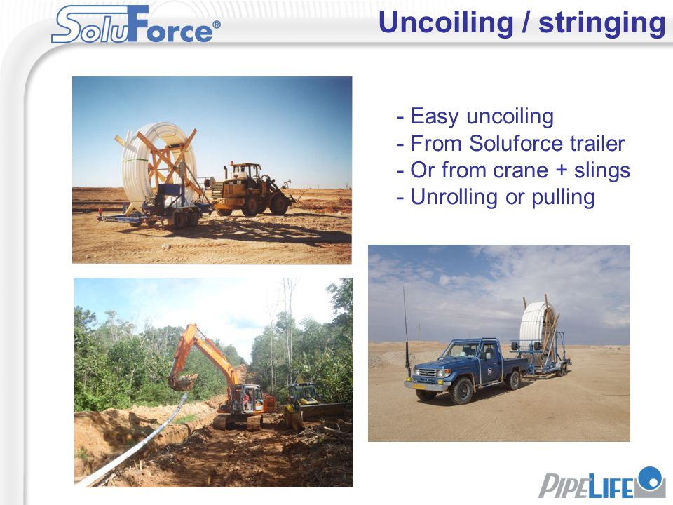 Uncoiling / stringing - Easy uncoiling - From Soluforce trailer - Or from crane + slings - Unrolling or pulling