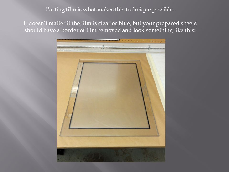 Parting film is what makes this technique possible.