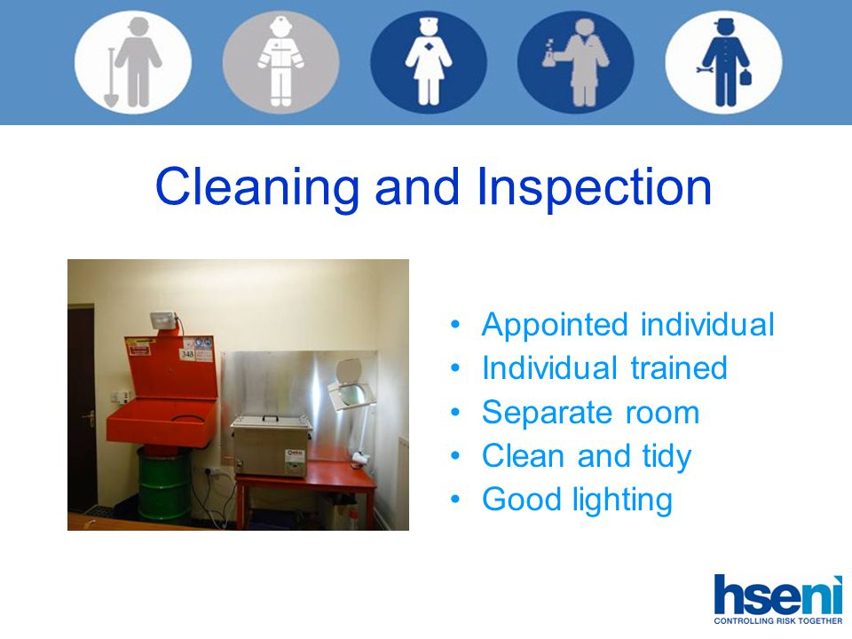 Cleaning and Inspection Appointed individual Individual trained Separate room Clean and tidy Good lighting