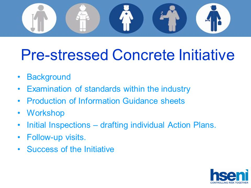 Pre-stressed Concrete Initiative Background Examination of standards within the industry Production of Information Guidance sheets Workshop Initial Inspections – drafting individual Action Plans.