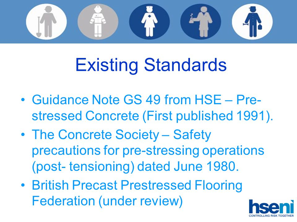 Existing Standards Guidance Note GS 49 from HSE – Pre- stressed Concrete (First published 1991).