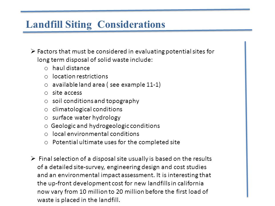 Landfill Siting Considerations  Factors that must be considered in evaluating potential sites for long term disposal of solid waste include: o haul d