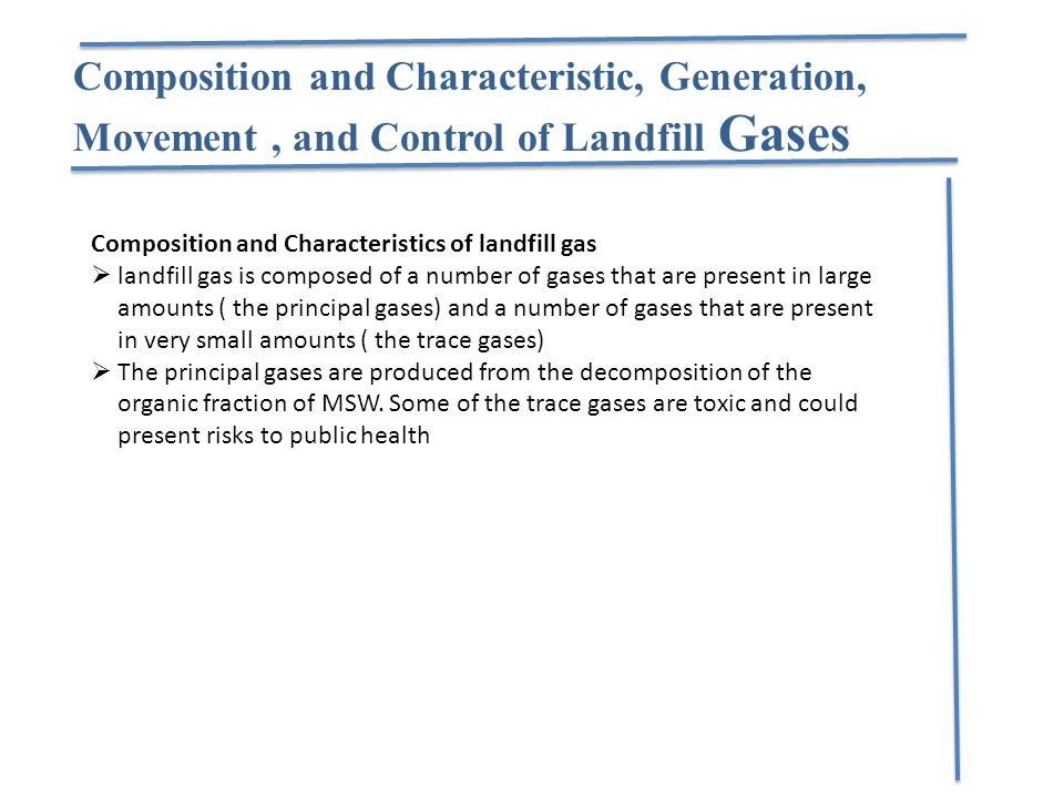 Composition and Characteristic, Generation, Movement, and Control of Landfill Gases Composition and Characteristics of landfill gas  landfill gas is