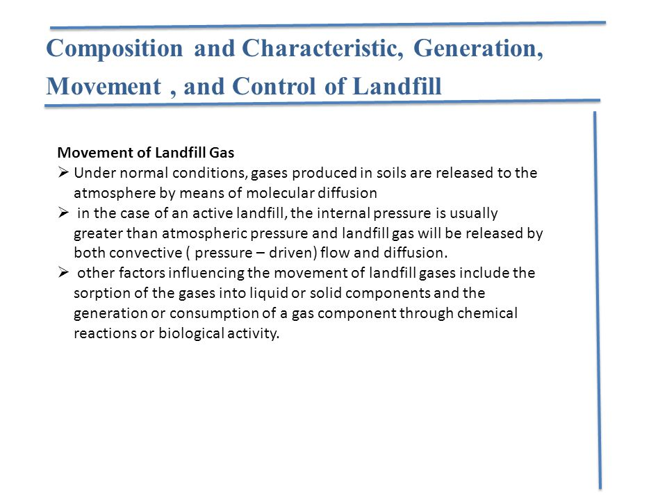 Composition and Characteristic, Generation, Movement, and Control of Landfill Movement of Landfill Gas  Under normal conditions, gases produced in so