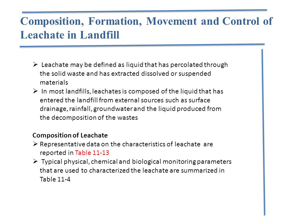 Composition, Formation, Movement and Control of Leachate in Landfill  Leachate may be defined as liquid that has percolated through the solid waste a