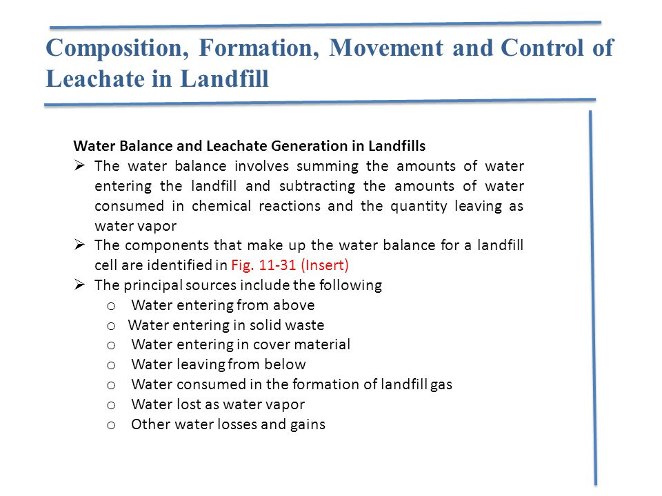 Water Balance and Leachate Generation in Landfills  The water balance involves summing the amounts of water entering the landfill and subtracting the