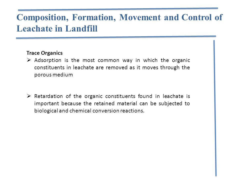 Composition, Formation, Movement and Control of Leachate in Landfill Trace Organics  Adsorption is the most common way in which the organic constitue