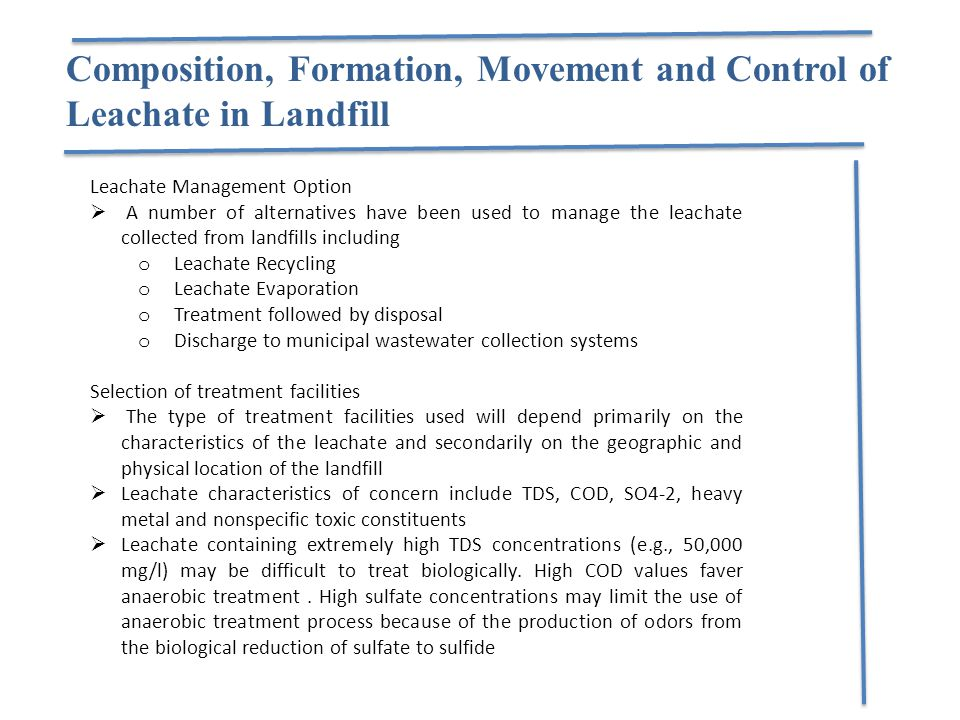 Composition, Formation, Movement and Control of Leachate in Landfill Leachate Management Option  A number of alternatives have been used to manage th