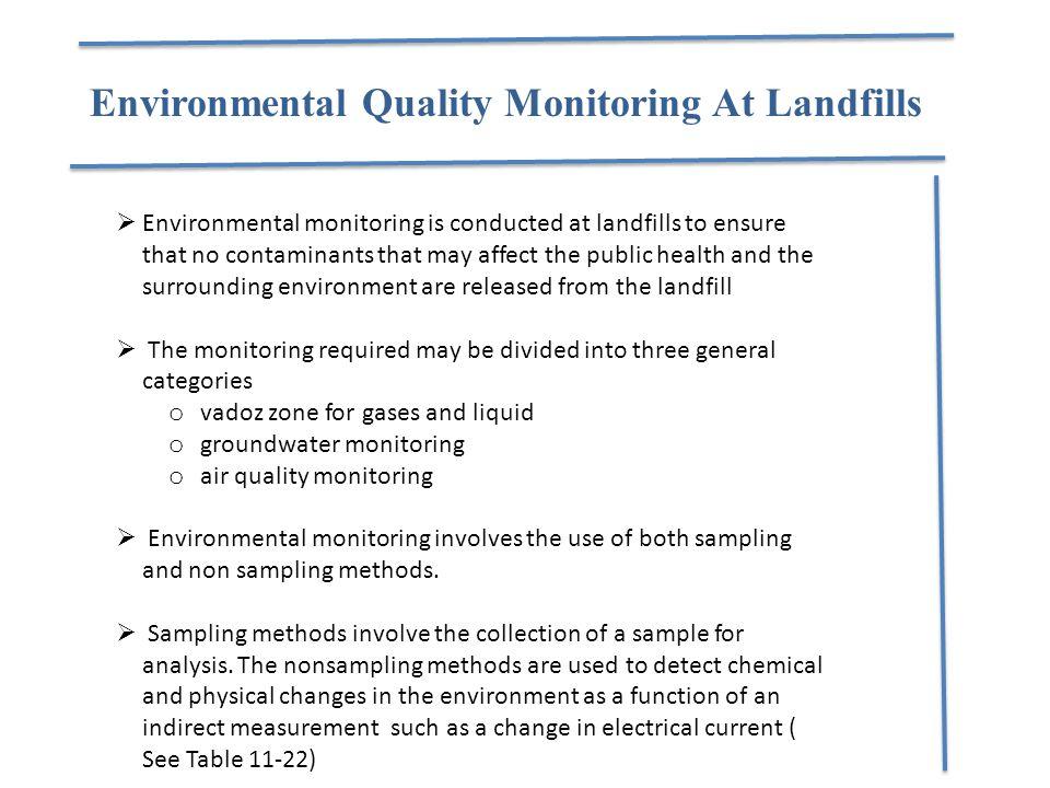 Environmental Quality Monitoring At Landfills  Environmental monitoring is conducted at landfills to ensure that no contaminants that may affect the