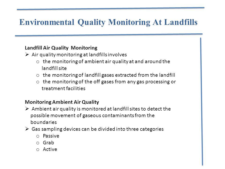 Environmental Quality Monitoring At Landfills Landfill Air Quality Monitoring  Air quality monitoring at landfills involves o the monitoring of ambie