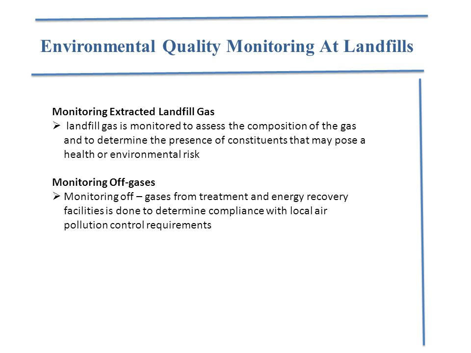 Environmental Quality Monitoring At Landfills Monitoring Extracted Landfill Gas  landfill gas is monitored to assess the composition of the gas and t