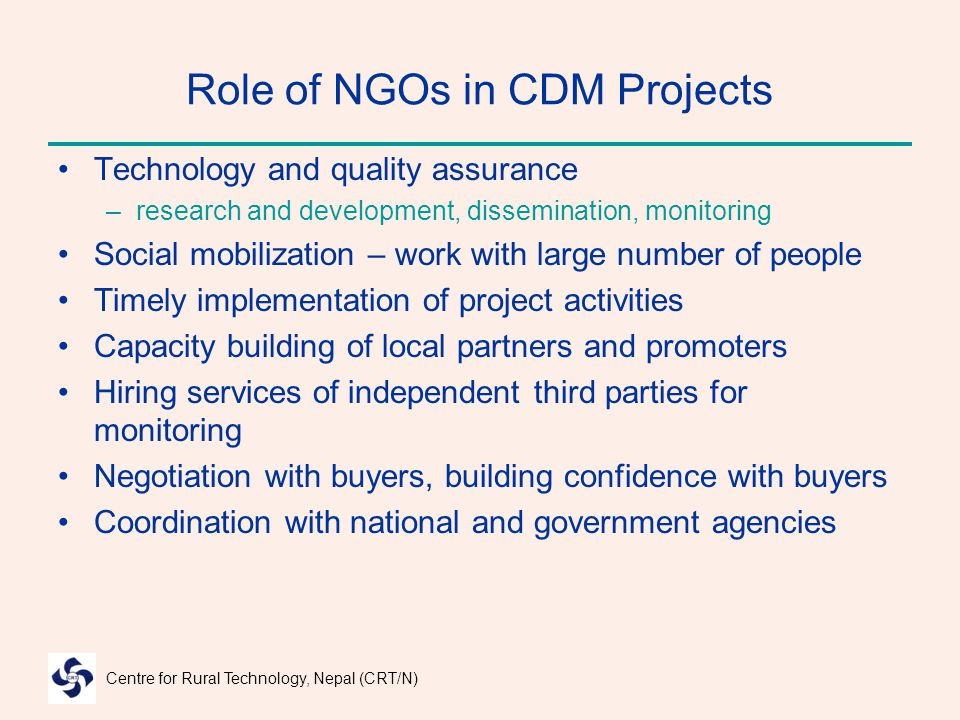 Centre for Rural Technology, Nepal (CRT/N) Role of NGOs in CDM Projects Technology and quality assurance –research and development, dissemination, mon
