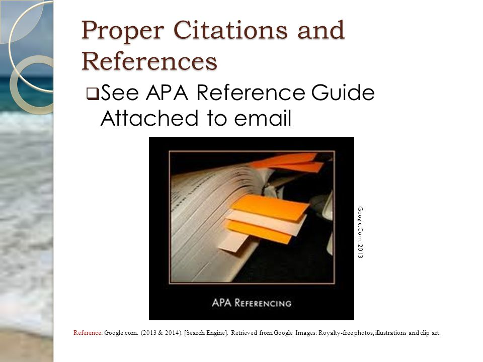 Proper Citations and References  See APA Reference Guide Attached to email Google.Com, 2013 Reference: Google.com.