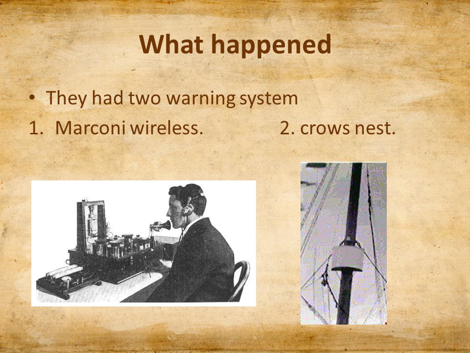 What happened They had two warning system 1.Marconi wireless. 2. crows nest.