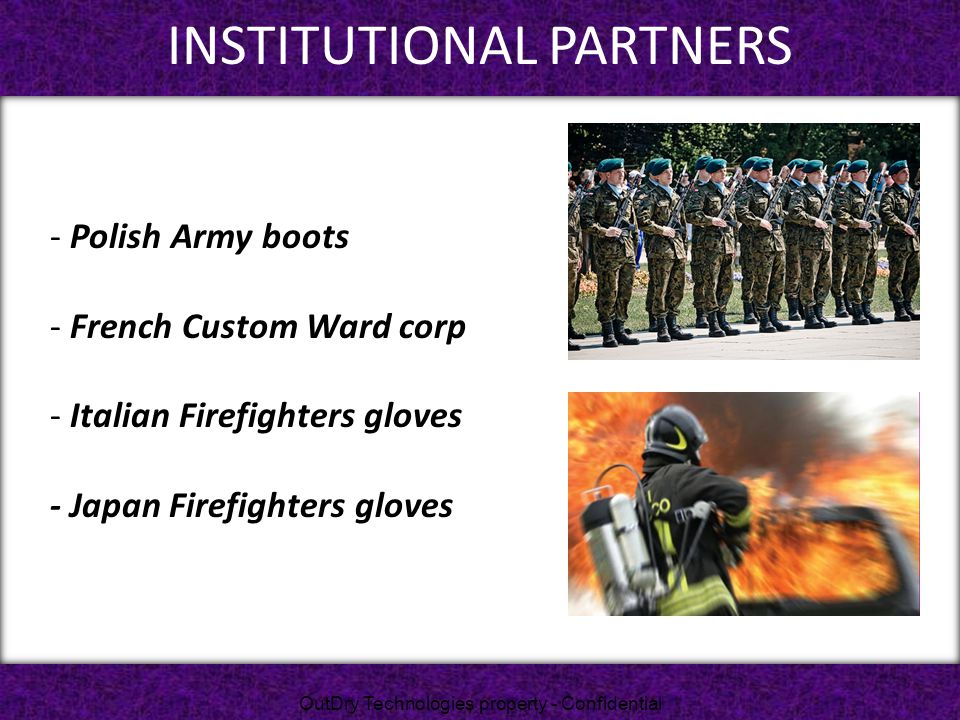 INSTITUTIONAL PARTNERS OutDry Technologies property - Confidential - Polish Army boots - French Custom Ward corp - Italian Firefighters gloves - Japan