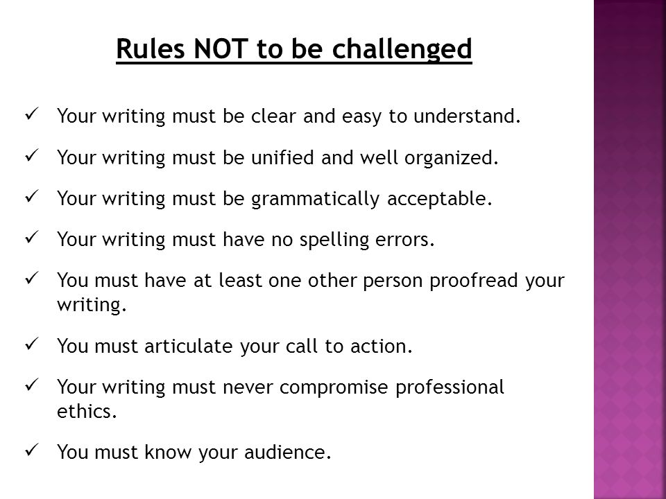 Rules NOT to be challenged Your writing must be clear and easy to understand.
