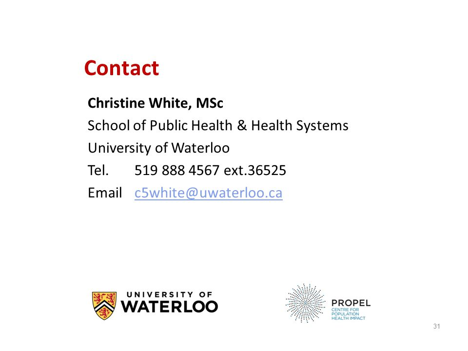 Contact Christine White, MSc School of Public Health & Health Systems University of Waterloo Tel.