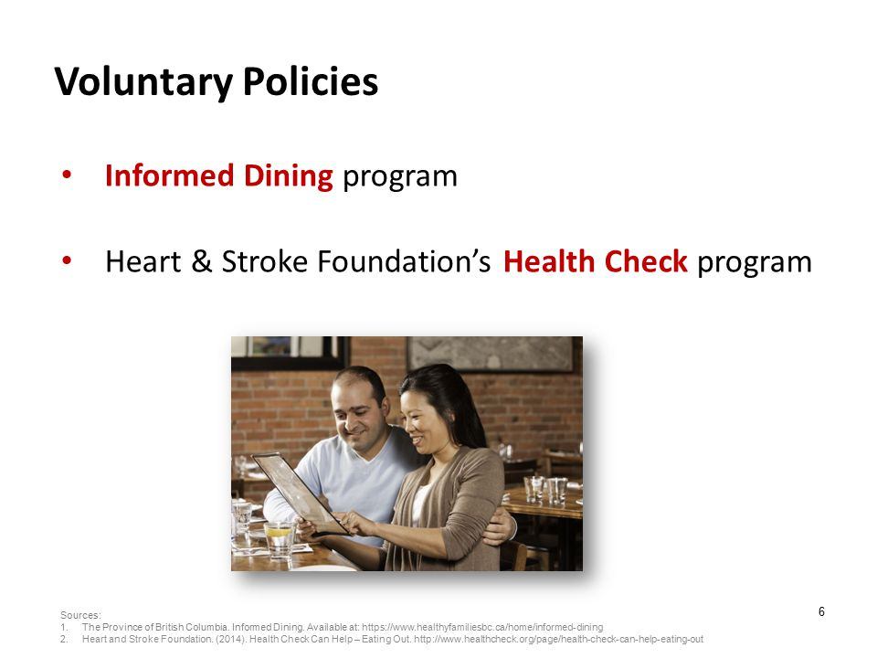 6 Voluntary Policies Informed Dining program Heart & Stroke Foundation's Health Check program Sources: 1.The Province of British Columbia.