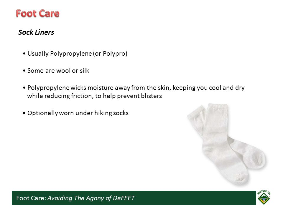 Foot Care: Avoiding The Agony of DeFEET Usually Polypropylene (or Polypro) Some are wool or silk Polypropylene wicks moisture away from the skin, keep