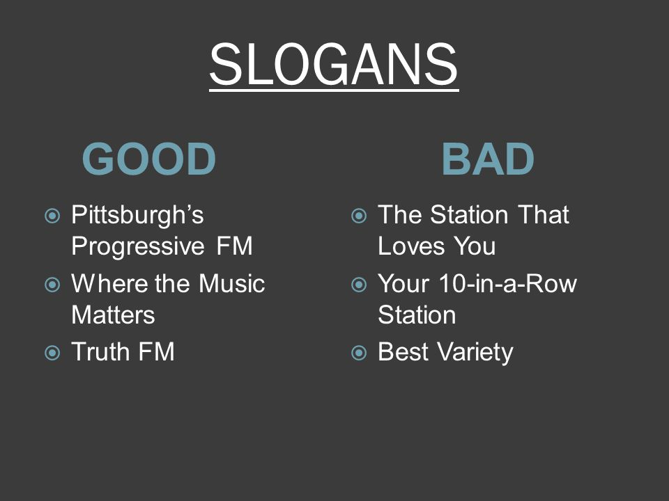 SLOGANS GOODBAD  Pittsburgh's Progressive FM  Where the Music Matters  Truth FM  The Station That Loves You  Your 10-in-a-Row Station  Best Variety