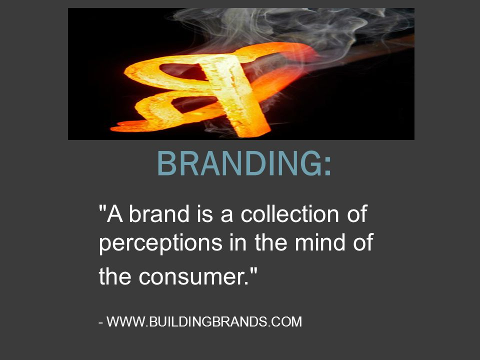 BRANDING: A brand is a collection of perceptions in the mind of the consumer. - WWW.BUILDINGBRANDS.COM