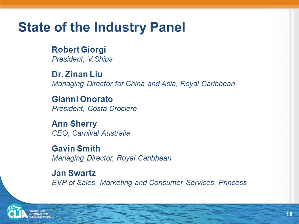 State of the Industry Panel Robert Giorgi President, V.Ships Dr. Zinan Liu Managing Director for China and Asia, Royal Caribbean Gianni Onorato Presid
