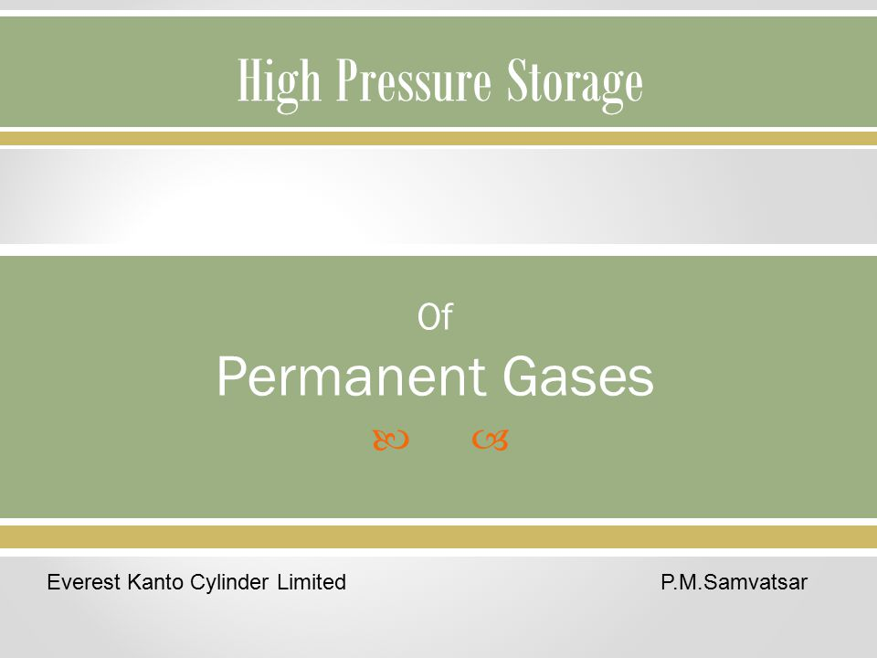 Need for High Pressure Storage  We need to store, handle and transport higher quantity of gas in containers that are manageable.