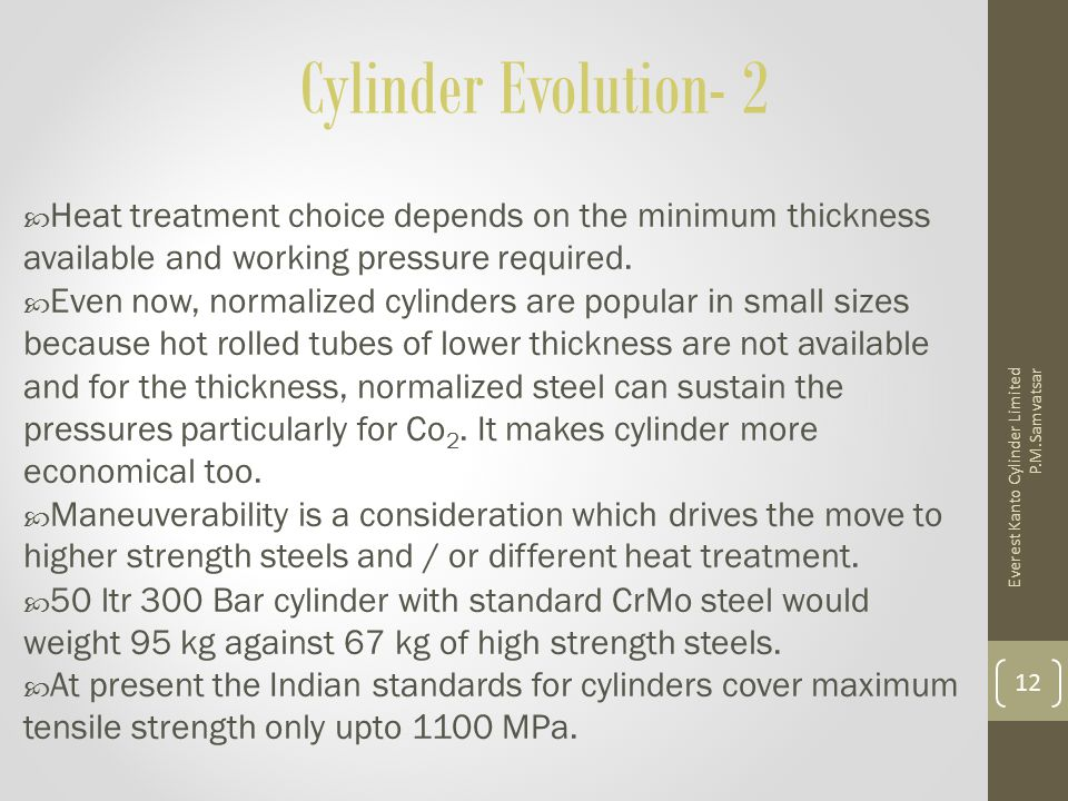 Cylinder Evolution- 2  Heat treatment choice depends on the minimum thickness available and working pressure required.  Even now, normalized cylinde