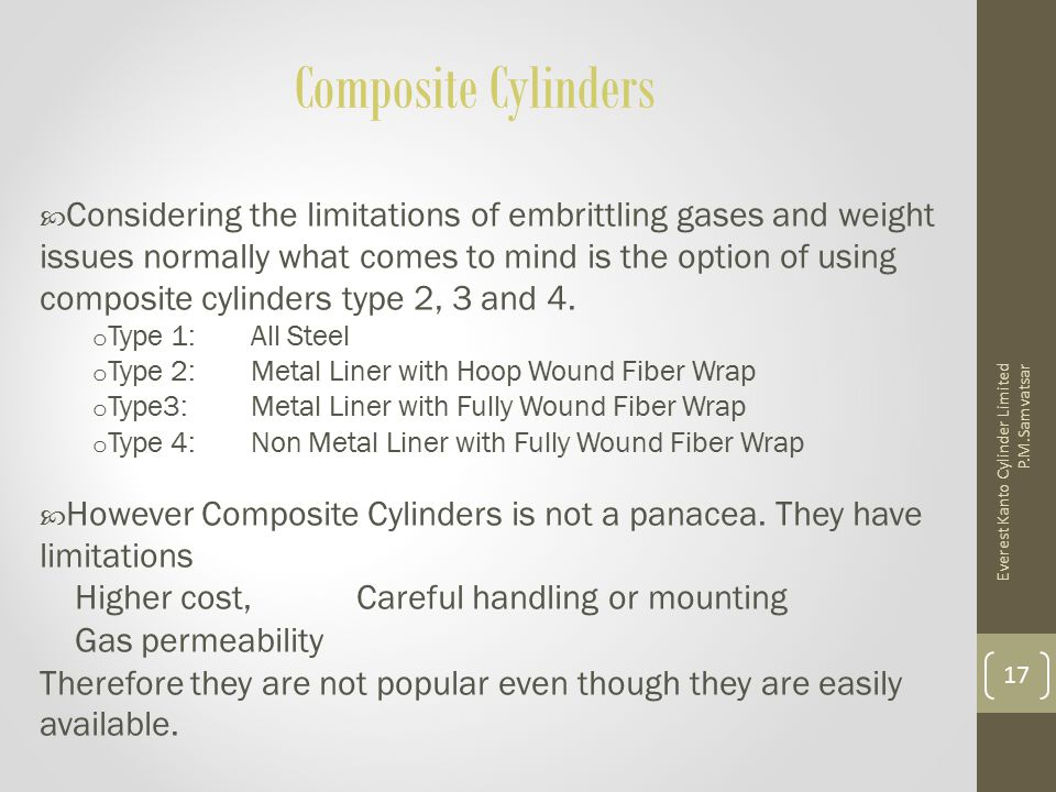 Composite Cylinders  Considering the limitations of embrittling gases and weight issues normally what comes to mind is the option of using composite