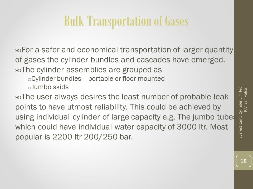 Bulk Transportation of Gases  For a safer and economical transportation of larger quantity of gases the cylinder bundles and cascades have emerged. 